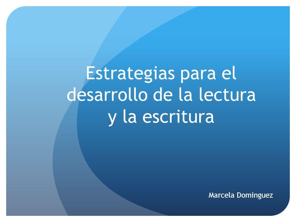 Estrategias para el desarrollo de la lectura y la escritura Marcela Dominguez
