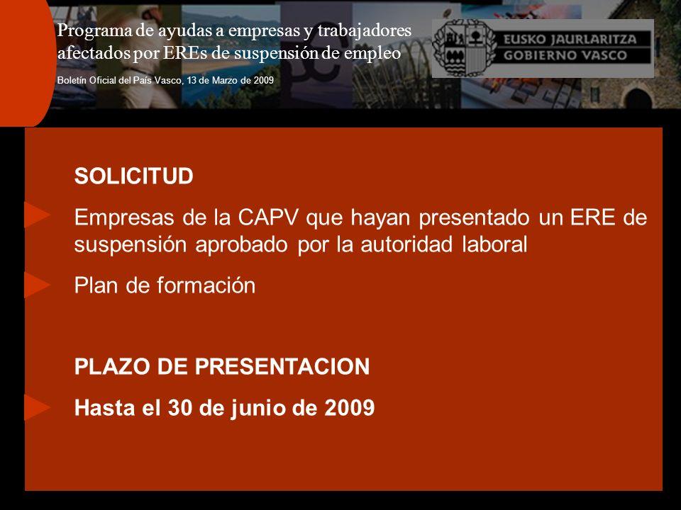 Programa de ayudas a empresas y trabajadores afectados por EREs de suspensión de empleo Boletín Oficial del País Vasco, 13 de Marzo de 2009 SOLICITUD