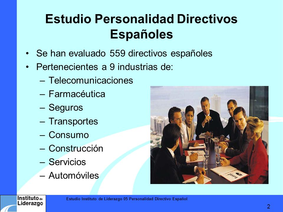 Estudio Instituto de Liderazgo 05 Personalidad Directivo Español 2 Estudio Personalidad Directivos Españoles Se han evaluado 559 directivos españoles
