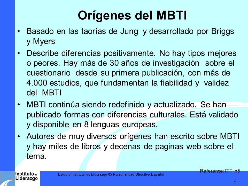 Estudio Instituto de Liderazgo 05 Personalidad Directivo Español 4 Basado en las taorías de Jung y desarrollado por Briggs y Myers Describe diferencia