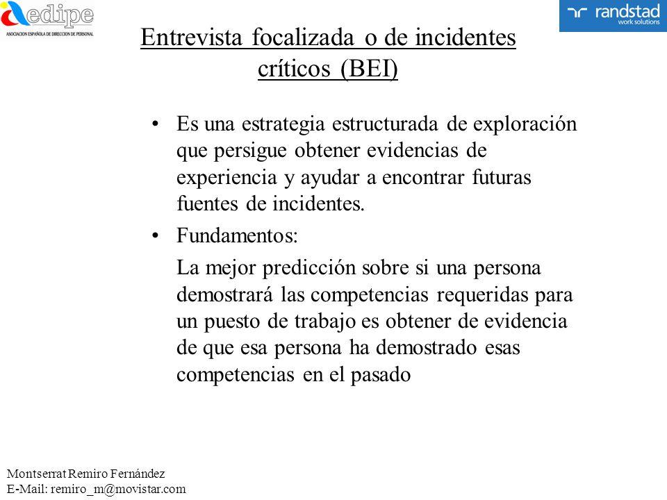 Entrevista focalizada o de incidentes críticos (BEI) Es una estrategia estructurada de exploración que persigue obtener evidencias de experiencia y ay