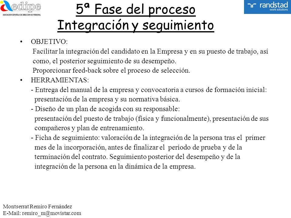 5ª Fase del proceso Integración y seguimiento OBJETIVO: Facilitar la integración del candidato en la Empresa y en su puesto de trabajo, así como, el p