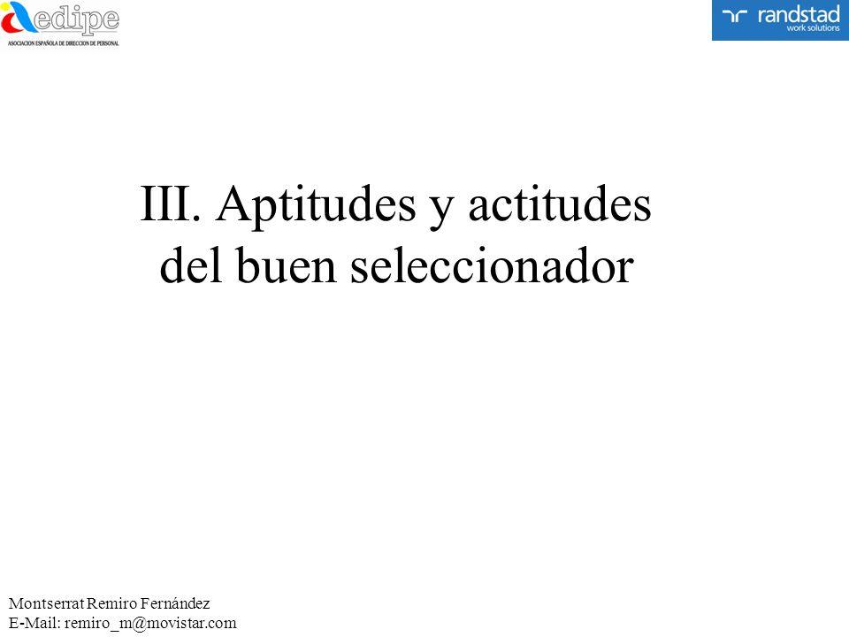 III. Aptitudes y actitudes del buen seleccionador Montserrat Remiro Fernández E-Mail: remiro_m@movistar.com