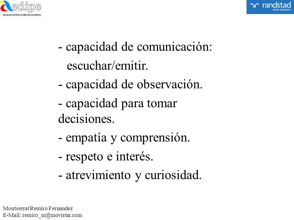 - capacidad de comunicación: escuchar/emitir. - capacidad de observación. - capacidad para tomar decisiones. - empatía y comprensión. - respeto e inte