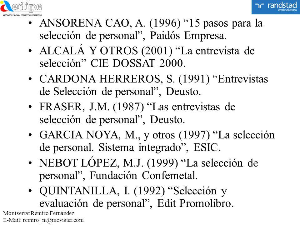 ANSORENA CAO, A. (1996) 15 pasos para la selección de personal, Paidós Empresa. ALCALÁ Y OTROS (2001) La entrevista de selección CIE DOSSAT 2000. CARD