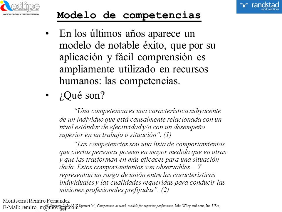 Modelo de competencias En los últimos años aparece un modelo de notable éxito, que por su aplicación y fácil comprensión es ampliamente utilizado en r
