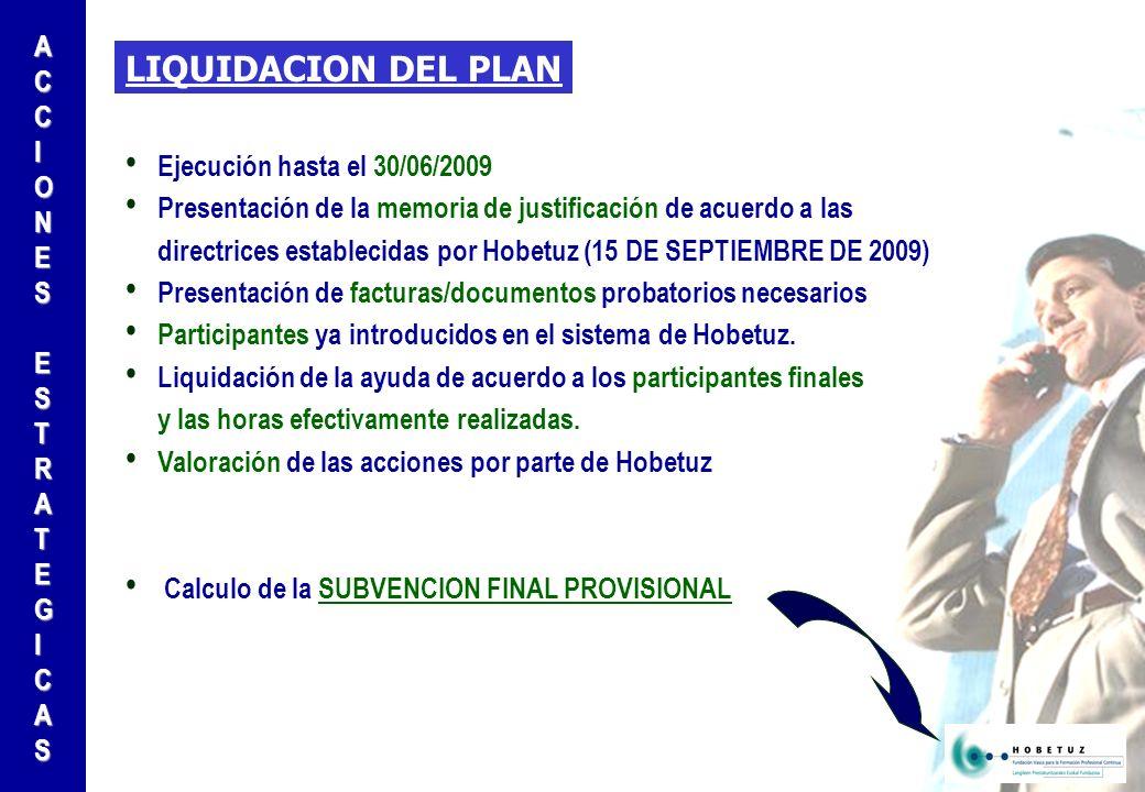 LIQUIDACION DEL PLAN Ejecución hasta el 30/06/2009 Presentación de la memoria de justificación de acuerdo a las directrices establecidas por Hobetuz (15 DE SEPTIEMBRE DE 2009) Presentación de facturas/documentos probatorios necesarios Participantes ya introducidos en el sistema de Hobetuz.
