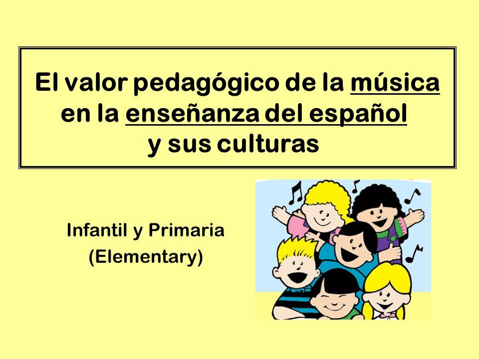 El valor pedagógico de la música en la enseñanza del español y sus culturas Infantil y Primaria (Elementary)