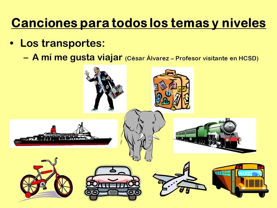 Canciones para todos los temas y niveles Los transportes: –A mí me gusta viajar (César Álvarez – Profesor visitante en HCSD)