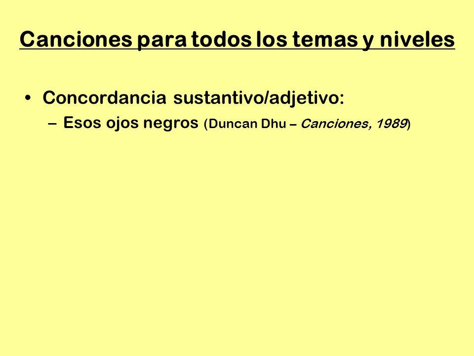 Canciones para todos los temas y niveles Concordancia sustantivo/adjetivo: –Esos ojos negros (Duncan Dhu – Canciones, 1989)