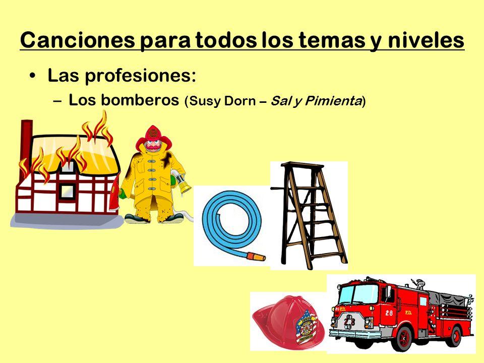 Canciones para todos los temas y niveles Las profesiones: –Los bomberos (Susy Dorn – Sal y Pimienta)
