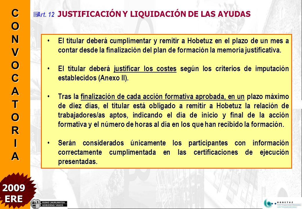 Se deberá entregar a cada participante un certificado de participación en la acción formativa (en un plazo máximo de dos meses).