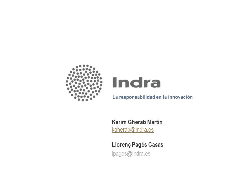 9 La responsabilidad en la innovación Karim Gherab Martín kgherab@indra.es Llorenç Pagés Casas lpages@indra.es