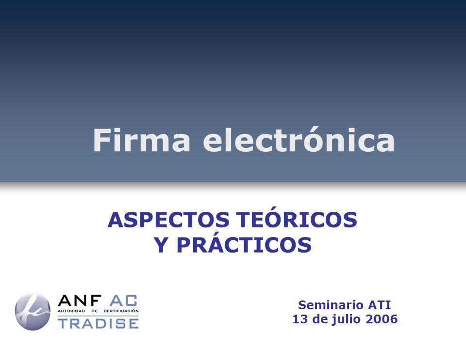 ASPECTOS TEÓRICOS Y PRÁCTICOS Firma electrónica Seminario ATI 13 de julio 2006