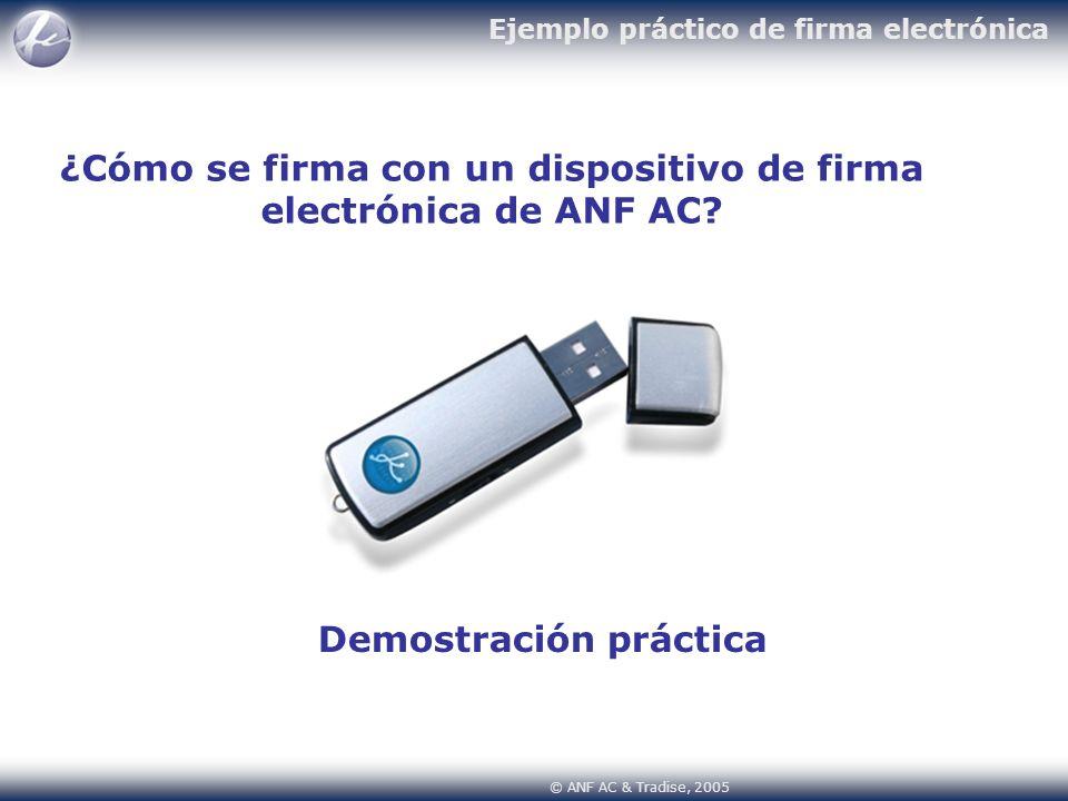 © ANF AC & Tradise, 2005 Ejemplo práctico de firma electrónica ¿Cómo se firma con un dispositivo de firma electrónica de ANF AC? Demostración práctica