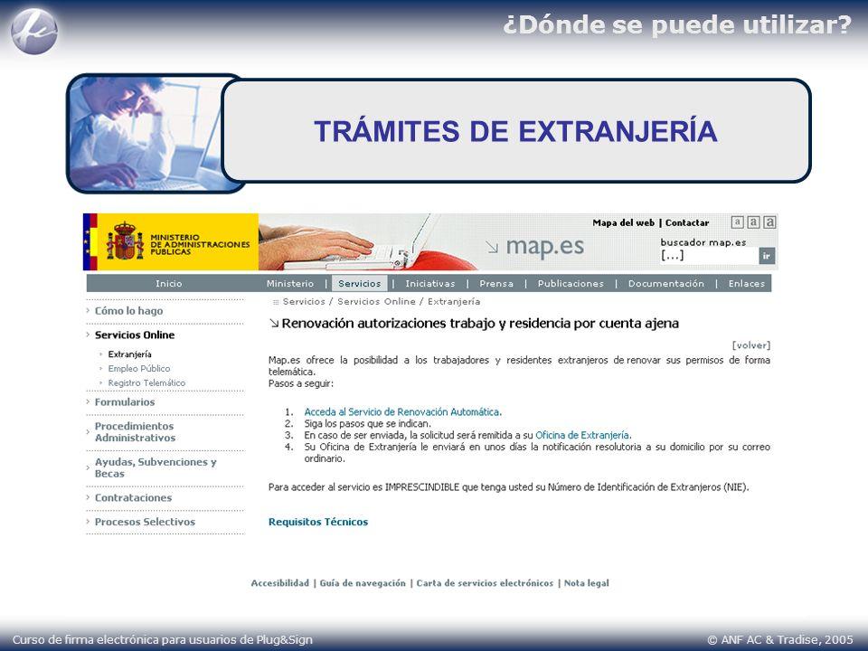 ¿Dónde se puede utilizar? Curso de firma electrónica para usuarios de Plug&Sign © ANF AC & Tradise, 2005 TRÁMITES DE EXTRANJERÍA