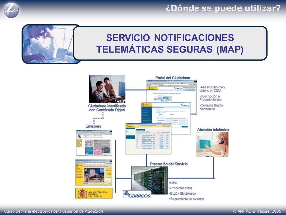 ¿Dónde se puede utilizar? Curso de firma electrónica para usuarios de Plug&Sign © ANF AC & Tradise, 2005 SERVICIO NOTIFICACIONES TELEMÁTICAS SEGURAS (