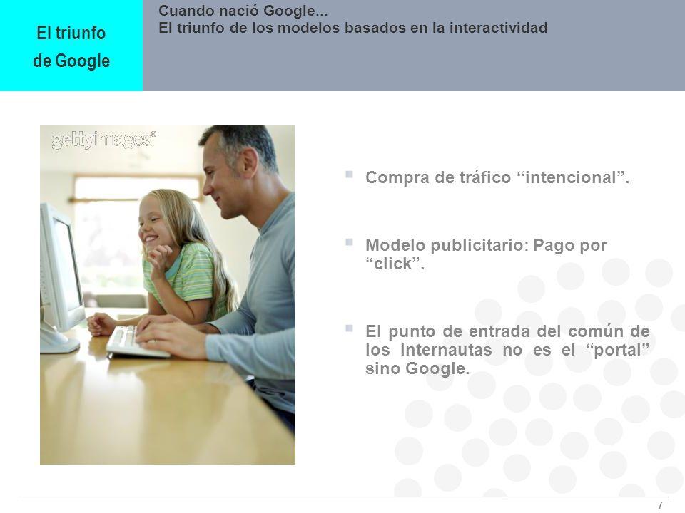 8 Cuando nació Google El triunfo de los modelos basados en la interactividad Un nuevo modelo de negocio: GOTO.com AOL, Yahoo!,… GOTO.com Anunciantes por palabras clave Tráfico comprado por GOTO.com Pago por click de anunciantes El triunfo de Google