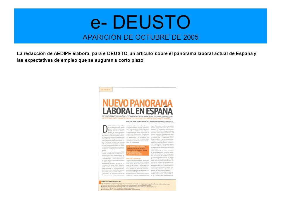 e- DEUSTO APARICIÓN DE OCTUBRE DE 2005 La redacción de AEDIPE elabora, para e-DEUSTO, un artículo sobre el panorama laboral actual de España y las expectativas de empleo que se auguran a corto plazo.