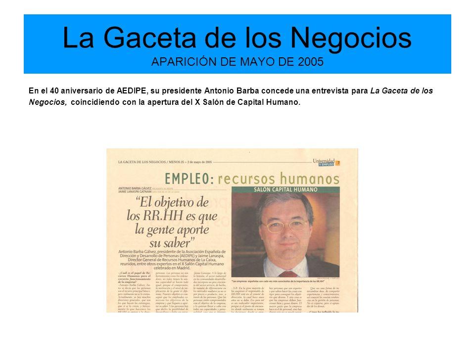 La Gaceta de los Negocios APARICIÓN DE MAYO DE 2005 En el 40 aniversario de AEDIPE, su presidente Antonio Barba concede una entrevista para La Gaceta de los Negocios, coincidiendo con la apertura del X Salón de Capital Humano.