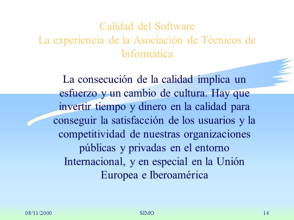 08/11/2000SIMO14 Calidad del Software La experiencia de la Asociación de Técnicos de Informática La consecución de la calidad implica un esfuerzo y un cambio de cultura.