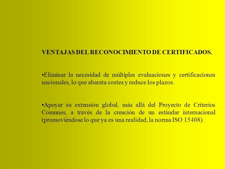 VENTAJAS DEL RECONOCIMIENTO DE CERTIFICADOS. Eliminar la necesidad de múltiples evaluaciones y certificaciones nacionales, lo que abarata costes y red
