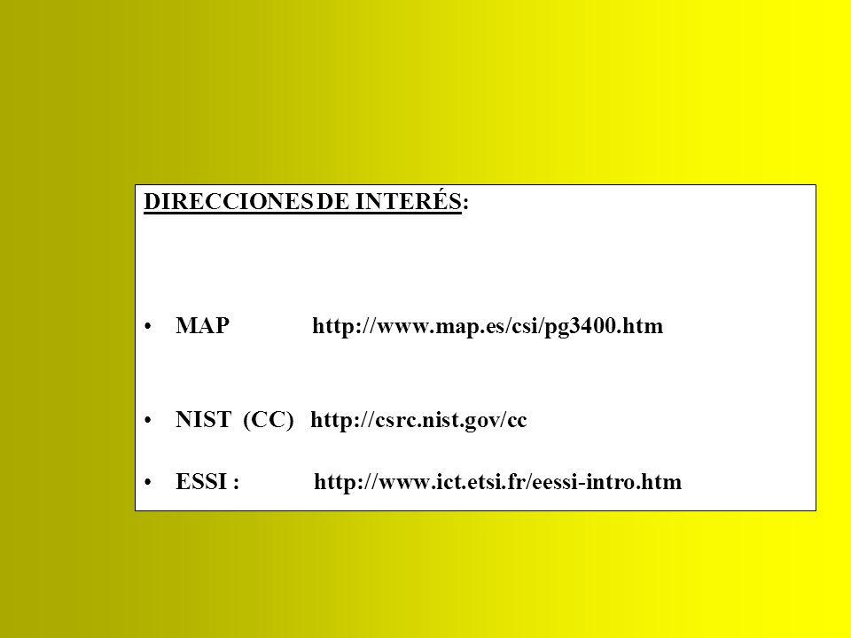 DIRECCIONES DE INTERÉS: MAP http://www.map.es/csi/pg3400.htm NIST (CC) http://csrc.nist.gov/cc ESSI : http://www.ict.etsi.fr/eessi-intro.htm