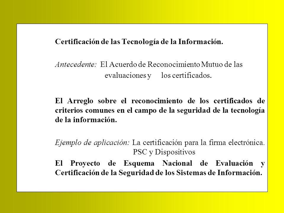 Certificación de las Tecnología de la Información. Antecedente: El Acuerdo de Reconocimiento Mutuo de las evaluaciones y los certificados. El Arreglo