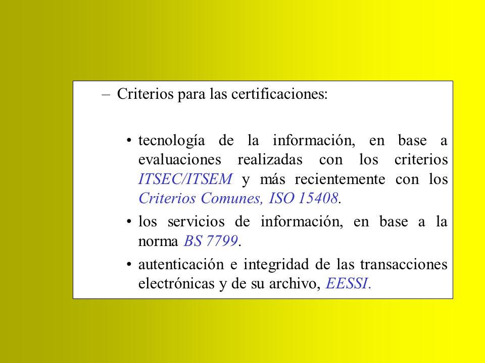 –Criterios para las certificaciones: tecnología de la información, en base a evaluaciones realizadas con los criterios ITSEC/ITSEM y más recientemente