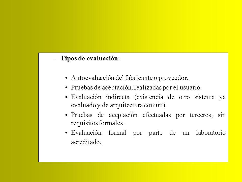 –Tipos de evaluación: Autoevaluación del fabricante o proveedor. Pruebas de aceptación, realizadas por el usuario. Evaluación indirecta (existencia de