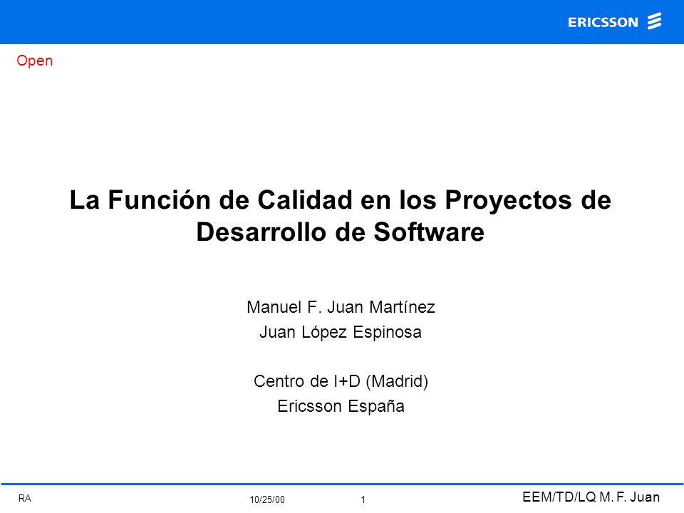 Open RA 10/25/00 EEM/TD/LQ M. F. Juan 1 La Función de Calidad en los Proyectos de Desarrollo de Software Manuel F. Juan Martínez Juan López Espinosa C