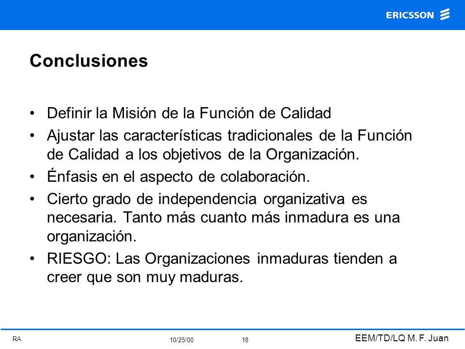 RA 10/25/00 EEM/TD/LQ M. F. Juan 18 Conclusiones Definir la Misión de la Función de Calidad Ajustar las características tradicionales de la Función de