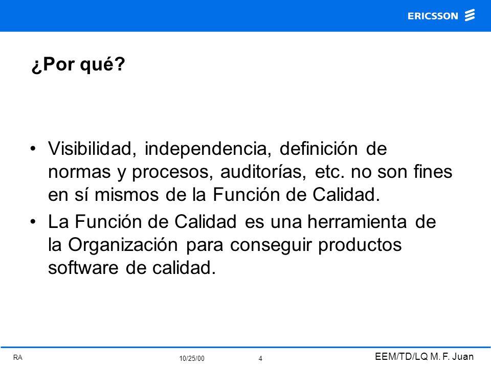 RA 10/25/00 EEM/TD/LQ M. F. Juan 4 ¿Por qué? Visibilidad, independencia, definición de normas y procesos, auditorías, etc. no son fines en sí mismos d