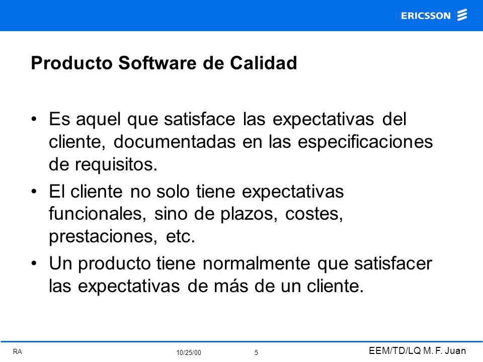 RA 10/25/00 EEM/TD/LQ M. F. Juan 5 Producto Software de Calidad Es aquel que satisface las expectativas del cliente, documentadas en las especificacio
