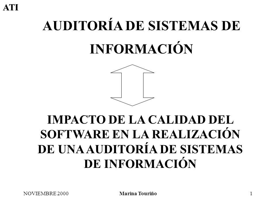 ATI NOVIEMBRE 2000Marina Touriño2 La Auditoría de Sistemas de Información es el proceso de recoger, agrupar y evaluar evidencias para determinar si un sistema informatizado salvaguarda los activos, mantiene la integridad de los datos, lleva a cabo los fines de la organización y utiliza eficientemente los recursos