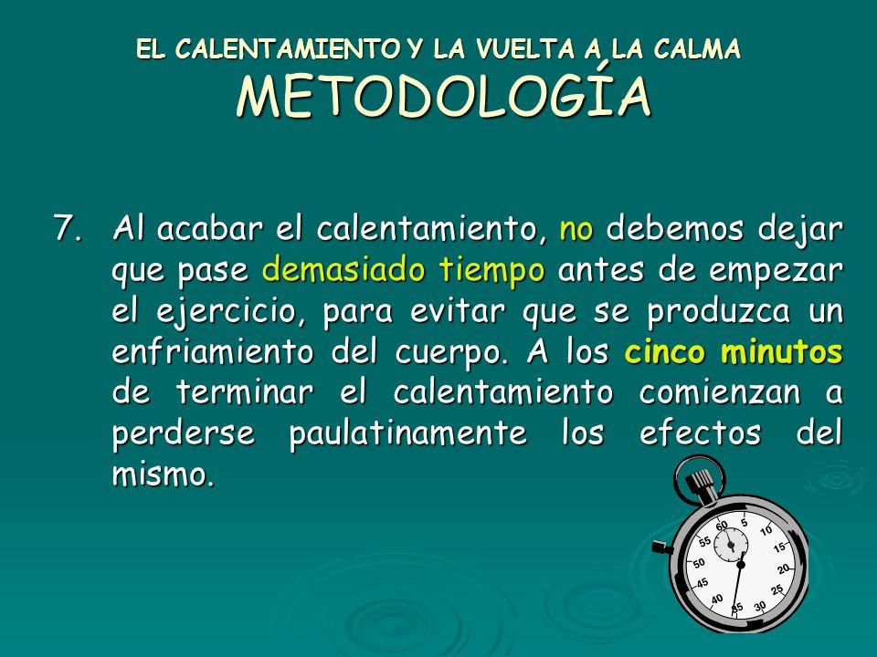 EL CALENTAMIENTO Y LA VUELTA A LA CALMA METODOLOGÍA 5.En el calentamiento general debemos movilizar la mayor parte de los grupos musculares y articula