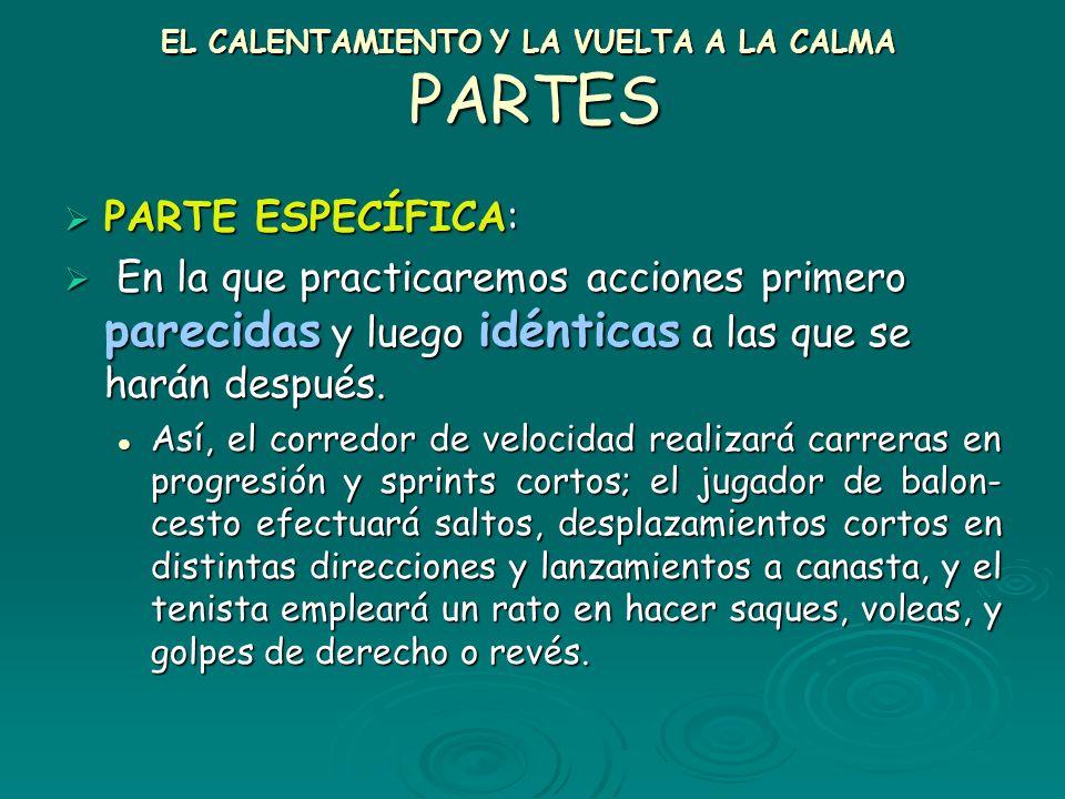 EL CALENTAMIENTO Y LA VUELTA A LA CALMA PARTES PARTE GENERAL: PARTE GENERAL: Ejercicios que pueden ser comunes a todas las actividades/deportes, que s