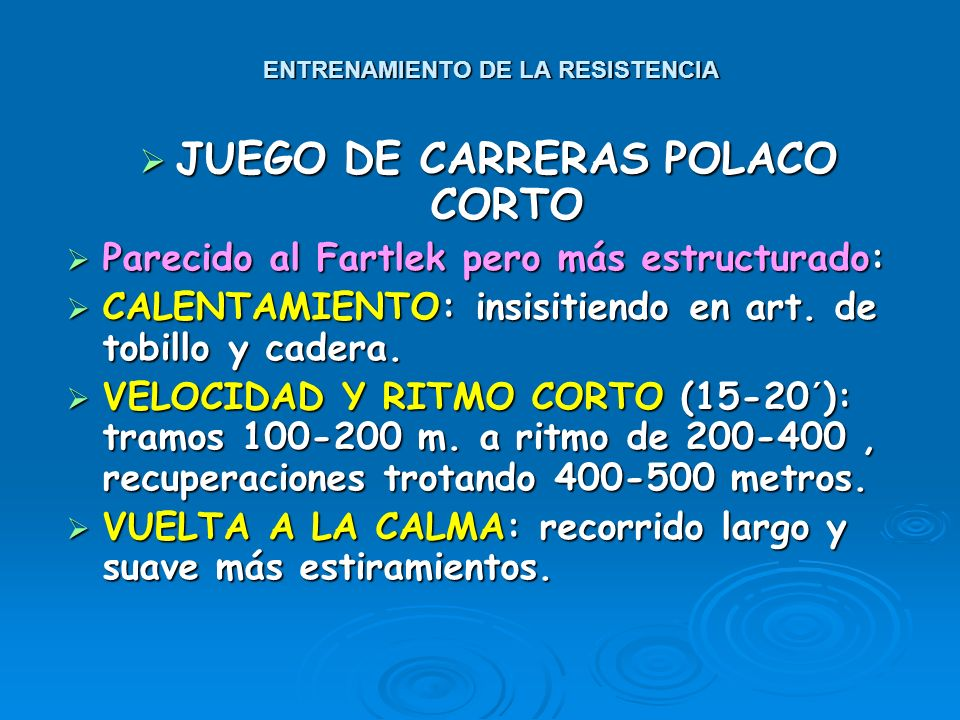 ENTRENAMIENTO DE LA RESISTENCIA JUEGO DE CARRERAS POLACO JUEGO DE CARRERAS POLACO Parecido al Fartlek pero más estructurado: Parecido al Fartlek pero