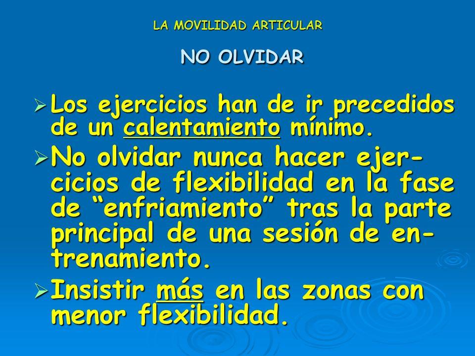 LA MOVILIDAD ARTICULAR NO OLVIDAR La musculatura elástica aumenta la capacidad mecánica del músculo y permite aprovechar mejor la energía mecánica = +