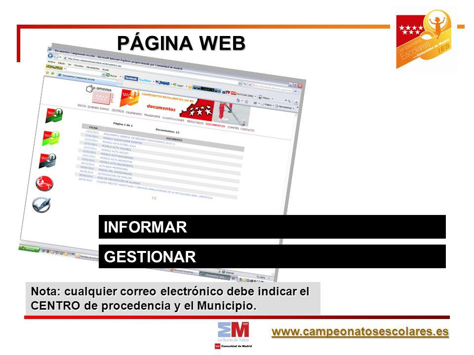www.campeonatosescolares.es PÁGINA WEB GESTIONAR INFORMAR Nota: cualquier correo electrónico debe indicar el CENTRO de procedencia y el Municipio.