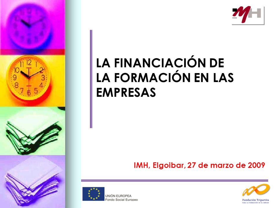 LA FINANCIACIÓN DE LA FORMACIÓN EN LAS EMPRESAS IMH, Elgoibar, 27 de marzo de 2009