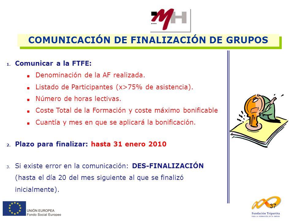 37 1. Comunicar a la FTFE: Denominación de la AF realizada. Listado de Participantes (x>75% de asistencia). Número de horas lectivas. Coste Total de l