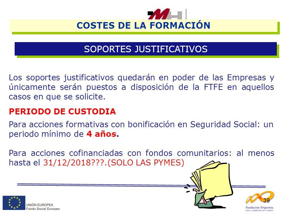 39 COSTES DE LA FORMACIÓN SOPORTES JUSTIFICATIVOS Los soportes justificativos quedarán en poder de las Empresas y únicamente serán puestos a disposici