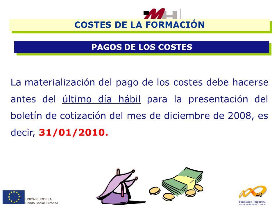 40 COSTES DE LA FORMACIÓN PAGOS DE LOS COSTES La materialización del pago de los costes debe hacerse antes del último día hábil para la presentación d