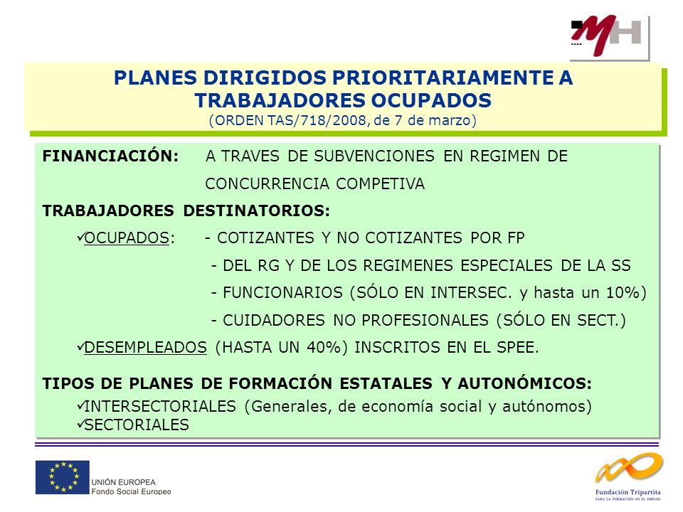 PLANES DIRIGIDOS PRIORITARIAMENTE A TRABAJADORES OCUPADOS (ORDEN TAS/718/2008, de 7 de marzo) PLANES DIRIGIDOS PRIORITARIAMENTE A TRABAJADORES OCUPADO