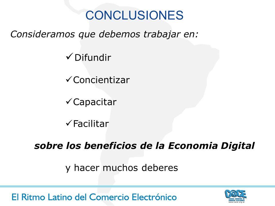 Consideramos que debemos trabajar en: Difundir Concientizar Capacitar Facilitar sobre los beneficios de la Economia Digital y hacer muchos deberes CON
