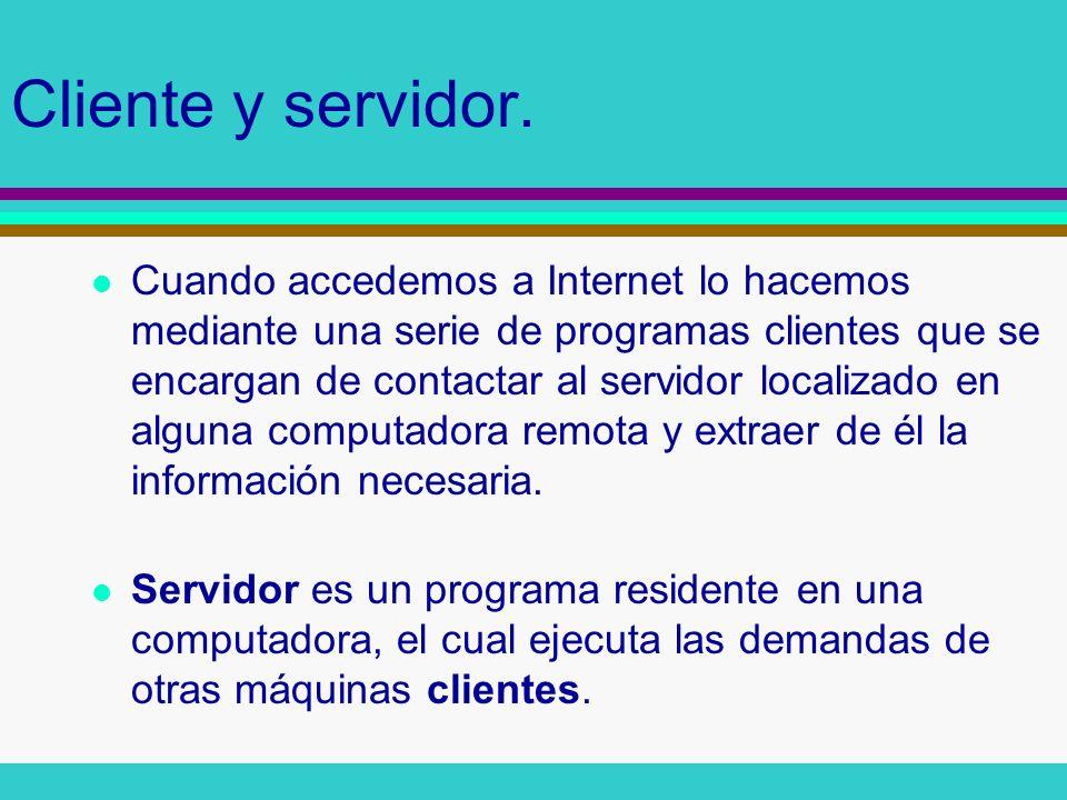 Cliente y servidor. l Cuando accedemos a Internet lo hacemos mediante una serie de programas clientes que se encargan de contactar al servidor localiz