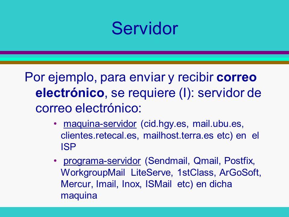 Cliente Por ejemplo, para enviar y recibir correo electrónico, se requiere (II): cliente de correo electrónico máquina-cliente (ordenador conectable a ese servidor, a través de una red, como por ejemplo, Internet) programa-cliente (Eudora, DesktopFay, Pegasus, DynamicMail Communicator, Thebat!, Netscape, Rmail, Mailbell, Yamc, DzSoft MailCheck, Mu-Mu, DTSMail, AgileMail)