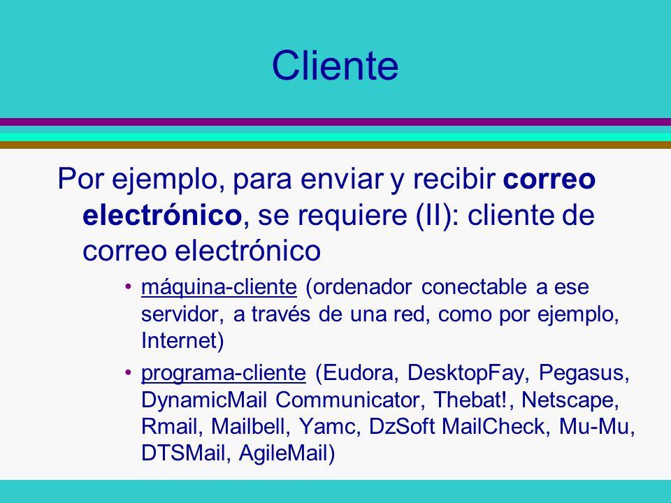 Servidor Por ejemplo, para ver una página web se requiere (I): servidor de páginas web maquina -servidor ( www.hgy.es, www.ubu.es, www.retecal.es, images.google.com, pat.uninet.edu) programa servidor (Apache, Strongold, Sambar, Xeneo, VisNetic, Xerver, Enceladus) en dicha maquina