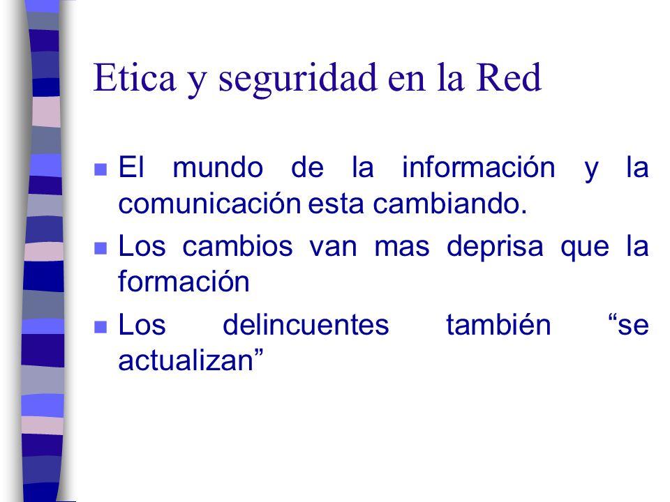 Etica y seguridad en la Red n El mundo de la información y la comunicación esta cambiando.